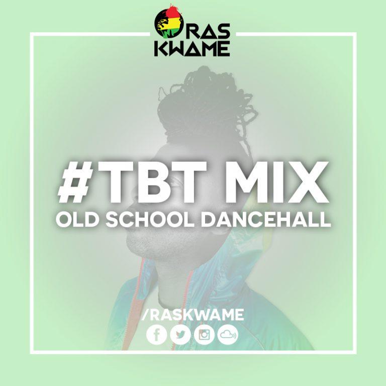 Ras Kwame #TBT Mix – Old School Dancehall